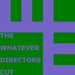 the whatever directors cut.png